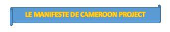 LE MANIFESTE DE CAMEROON PROJECT